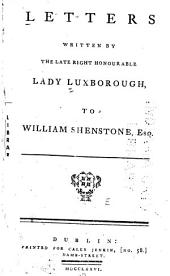 Letters Written by the Late Right Honourable Lady Luxborough, to William Shenstone, Esq