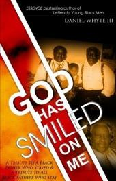 God Has Smiled on Me: A Tribute to a Black Father Who Stayed and a Tribute to All Black Fathers Who Stay