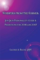 WHISPERS from the COSMOS: SUN SIGN PERSONALITY GUIDE & PREDICTIONS for 2006 and 2007