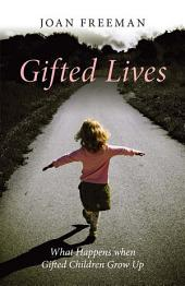 Gifted Lives: What Happens when Gifted Children Grow Up