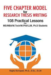Five Chapter Model for Research Thesis Writing: 108 Practical Lessons for MS/MBA/M.Tech/M.Phil/LLM/Ph.D Students