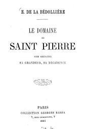 Le Domaine de Saint Pierre, son origine, sa grandeur, sa décadence