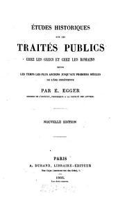 Études historique sur les traités publics chez les Grecs et chez les Romains: depuis les temps les plus anciens jusqu'aux premiers siècles de l'ère chrétienne