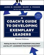 A Coach's Guide to Developing Exemplary Leaders: Making the Most of The Leadership Challenge and the Leadership Practices Inventory (LPI), Edition 2