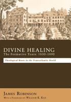 Divine Healing  The Formative Years  1830   1890 PDF