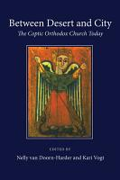 Between Desert and City  The Coptic Orthodox Church Today PDF