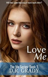Love Me: The Me Series - Book 5