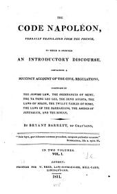 The Code Napoléon, Verbally Translated from the French: To which is Prefixed an Introductory Discourse, Containing a Succinct Account of the Civil Regulations, Comprised in the Jewish Law, the Ordinances of Menu, the Ta Tsing Leu Lee, the Zend Avesta, the Laws of Solon, the Twelve Tables of Rome, the Laws of the Barbarians, the Assises of Jerusalem, and the Koran, Volume 1