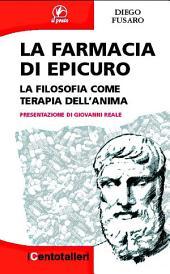 La farmacia di Epicuro: La filosofia come terapia dell'anima