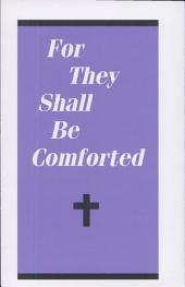 For They Shall Be Comforted: A Guide for Those Who Mourn a Loved One's Death and for Friends