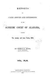 Report of Cases Argued and Determined in the Supreme Court of Alabama: Volume 43