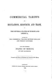 Commercial Tariffs and Regulations, Resources, and Trade, of the Several States of Europe and America, Together with the Commercial Treaties Between England and Foreign Countries: Part the Sixteenth. States of Mexico