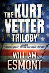 The Kurt Vetter Trilogy: An International Political Espionage and Conspiracy Thriller Series
