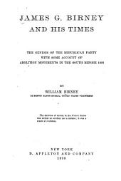 James G. Birney and His Times: The Genesis of the Republican Party with Some Account of Abolition Movements in the South Before 1828, Volume 3