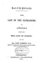 The Last of the Patriarchs: Or, Lessons Chiefly from the Life of Joseph