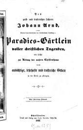 Des geist- und trostreichen Lehrers Johann Arnd# Paradies-Gärtlein voller christlichen Tugenden, wie solche zur Übung des wahren Christentums durch... Gebete in die Seele zur pflanzen