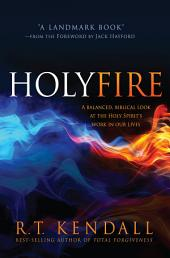Holy Fire: A Balanced, Biblical Look at the Holy Spirit's Work in Our Lives