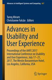 Advances in Usability and User Experience: Proceedings of the AHFE 2017 International Conference on Usability and User Experience, July 17-21, 2017, The Westin Bonaventure Hotel, Los Angeles, California, USA
