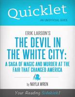 Quicklet on Erik Larson s The Devil in White City  A Saga of Magic and Murder at the Fair that Changed America PDF