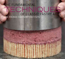 The Fundamental Techniques of Classic Pastry Arts Book