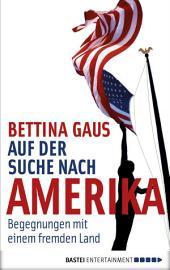 Auf der Suche nach Amerika: Begegnungen mit einem fremden Land