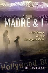 Madre and I: A Memoir of Our Immigrant Lives