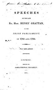 Speeches of the Late Rt. Hon. Henry Grattan, in the Irish Parliament in 1780 and 1782