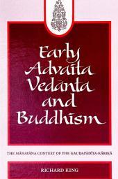 Early Advaita Vedanta and Buddhism: The Mahayana Context of the Gaudapadiya-Karika