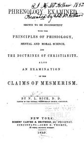 Phrenology Examined, and Shown to be Inconsistent with the Principles of Phisiology, Mental and Moral Science, and the Doctrines of Christianity: Also an Examination of the Claims of Mesmerism