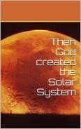 Then God created the Solar System