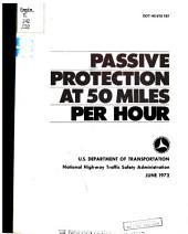 Passive protection at 50 miles per hour: a paper presented before the Second International Conference of Passive Restraints, May 22-25, 1972