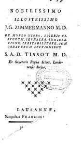 Nobilissimo... J. G. Zimmermanno... de morbo nigro, scirris viscerum, cephalea, inoculatione, irritabilitate, cum cadaverum sectionibus