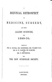 A Biennial Retrospect of Medicine, Surgery, and Their Allied Sciences: For 1869-70