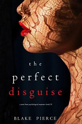 The Perfect Disguise  A Jessie Hunt Psychological Suspense Thriller   Book Ten