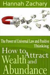 How to Attract Wealth and Abundance: The Power of Universal Law and Positive Thinking