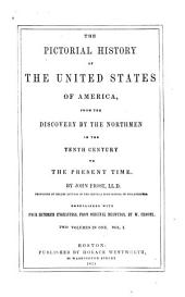 The Pictorial History of the United States of America: From the Discovery by the Northmen in the Tenth Century to the Present Time
