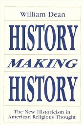 History Making History: The New Historicism in American Religious Thought