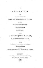 A Refutation of Some of the More Modern Misrepresentations of the Society of Friends, Commonly Called Quakers: With a Life of James Nayler; by Joseph Gurney Bevan: Also, ... a Summary of the History, Doctrine and Discipline of Friends
