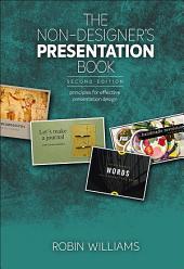 The Non-Designer's Presentation Book: Principles for effective presentation design, Edition 2
