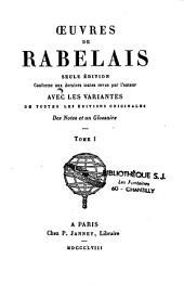 Oeuvres de Rabelais: seule édition conforme aux derniers textes revus par l'auteur avec les variantes de toutes les éditions originales, des Notes et un Glossaire