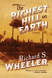 The Richest Hill on Earth: A Novel