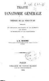 Traité d'anatomie générale: théorie de la structure embrassant, les substances organiques et les élements, les tissus, les membranes et les parenchymes