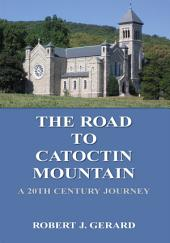 The Road To Catoctin Mountain: A 20th Century Journey