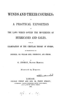 Winds and their courses  or  A practical exposition of the laws which govern the movements of hurricanes and gales PDF