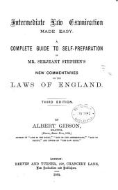 Intermediate Law Examination Made Easy: A Complete Guide to Self-preparation in Mr. Serjeant Stephen's New Commentaries on the Laws of England