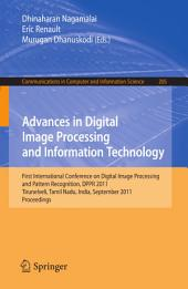 Advances in Digital Image Processing and Information Technology: First International Conference on Digital Image Processing and Pattern Recognition, DPPR 2011, Tirunelveli, Tamil Nadu, India, September 23-25, 2011, Proceedings