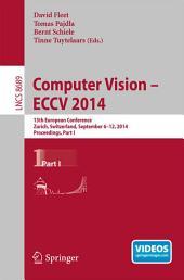 Computer Vision -- ECCV 2014: 13th European Conference, Zurich, Switzerland, September 6-12, 2014, Proceedings, Part 1