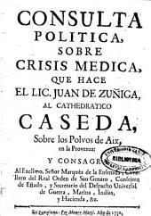 Consulta politica, sobre crisis medica, que hace ... Juan de Zuñiga al Cathedratico Caseda, sobre los polvos de Aix, en la Provenza ...