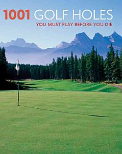 1001 Golf Holes You Must Play Before You Die Book
