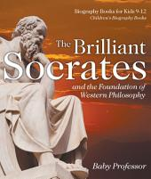The Brilliant Socrates and the Foundation of Western Philosophy - Biography Books for Kids 9-12   Children's Biography Books
